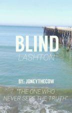 Blind || lashton || by joneythecow