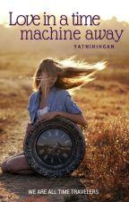 Love in a Time Machine Away [Yatnihihgan] by officialyatnihihgan