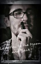 Love You To The Moon And Back (Daithi De Nogla FanFiction) by MaddysonMaddox