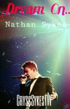 Dream on... (Nathan Sykes One Shot) (COMPLETED) by CryssSykesTW
