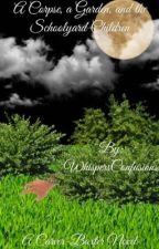 A Corpse, a Garden, and the Schoolyard Children [COMPLETED] by WhispersConfusions