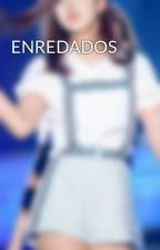 ENREDADOS by SinRinTheStars