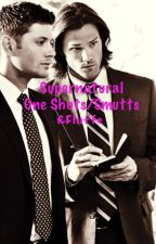 Supernatural one shots/smutts & fluffs. by ThisSpnFan