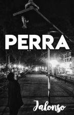 Perra J.V  (TERMINADA ) by iQueJalonsoGay