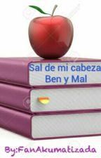 Sal de mi cabeza | Ben y Mal  by JocyLaPinguino