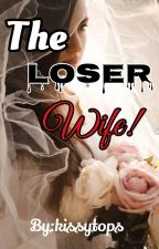 The Loser Wife (ON GOING) by kissytops