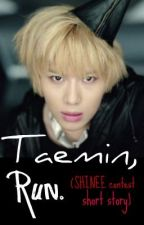 Taemin, Run. (SHINee contest short story) by CassyCabb