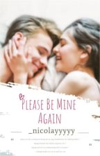 Please Be Mine Again [Completed] by Dianne_Buncag