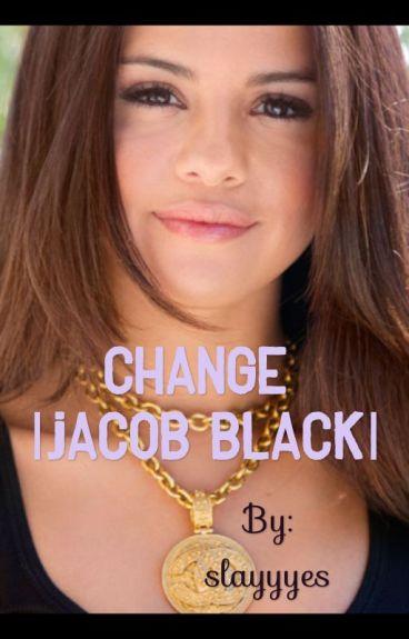 Change ||Jacob Black||