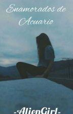 Enamorados De Acuario. by -AlienGirl-