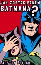 Jak zostać fanem Batmana? by thelaughingchild