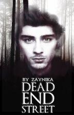 Dead End Street (Zayn Malik Fanfiction) {On Hold} by zaynika