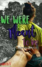 We Were Meant To Be (COMPLETED) by fxndcm