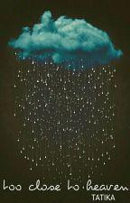 too close to heaven by tatika700