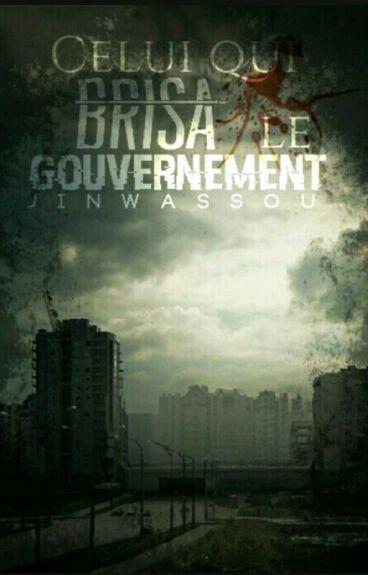 Celui qui brisa le gouvernement { EN CORRECTION }