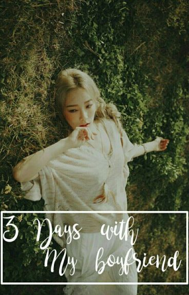 3 Days With My Boyfriend [HIATUS]