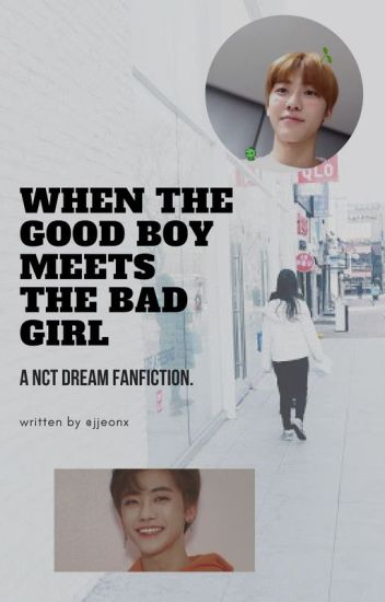 when the good boy meets the bad girl   jaemin fanfic   nct dream