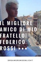 Il Migliore Amico Di Mio Fratello||Federico Rossi|| by dreamersmoonlight