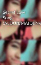 Secret Love Song (ALDUB/MAIDEN/maichard) by JanaGianFaithPtatoTh