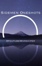 Sidemen Oneshots by YoutubeWorshiper