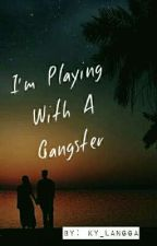 I'm InLove With A GANGSTER by MayKylaAresgado