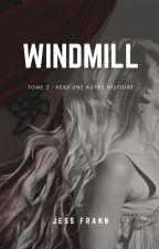 Windmill - Tome 2 : vers une autre Histoire [TERMINÉ] by JessHimlen
