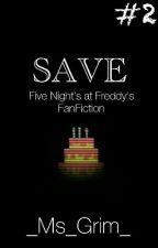 SAVE #2  FNaF  (Zawieszone) by _Ms_Grim_