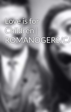Love is for Children   ROMANOGERS/CAPTASHA by CamelotCitizen