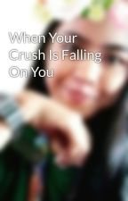 When Your Crush Is Falling On You by aizadarren24