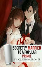 Secretly Married To Popular Prince by queenBaeloves