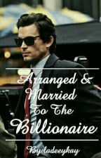 Arranged & Married To The Billionaire {NOT EDITED} by ladeeykay