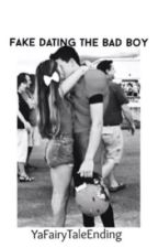 Fake Dating the Bad Boy by YaFairyTaleEnding