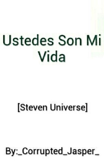 Ustedes Son Mi Vida [Steven Universe]