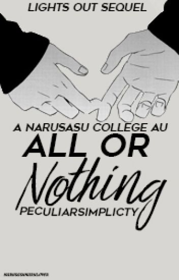 All or Nothing ||NaruSasu|| -Lights Out Sequel- COMPLETED