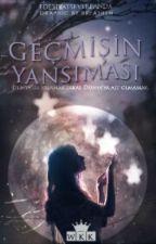 GEÇMİŞİN YANSIMASI by edebiyatseverpanda