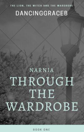Narnia - Through the Wardrobe: Book One by dancinggraceb
