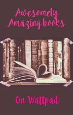 Awesomely Amazing Books On Wattpad by BeingBlunt__