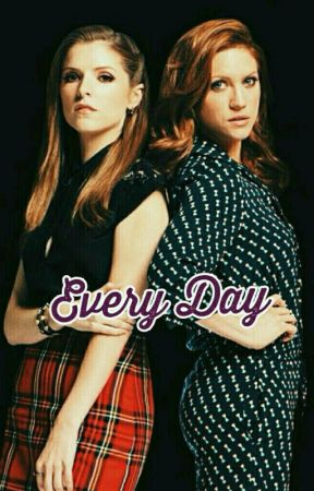 Every Day [Bechloe Fan Fiction] by SadLittleWriter