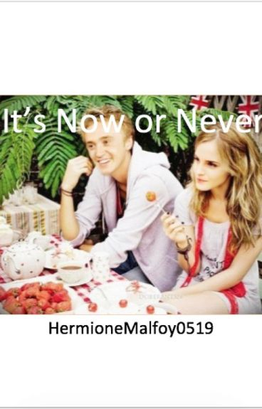 It's Now or Never (Dramione)