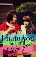 I Hate You But Still I Love You(ON-GOING) by Kyouuuumisa