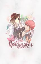 Matchmaker ~Karma Akabane X Reader~ by TheDetective_Diaries
