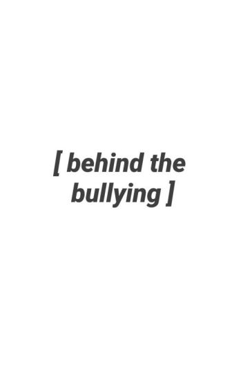 Behind the Bullying [REPOST]