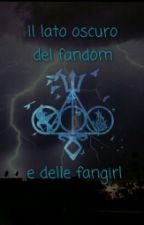Il lato oscuro del fandom e delle fangirl by alystar00