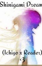 Shinigami Dream (Ichigo x Reader) by Katie_right1738
