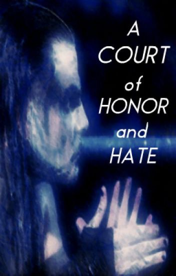 A Court of Honor and Hate
