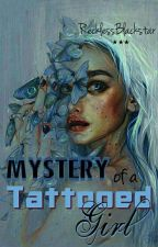 Mystery of a TATTOOED Girl  I by urRecklessBlackstar
