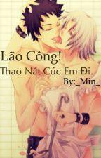 LÃO CÔNG!THAO NÁT CÚC EM ĐI(dammei_H) by min0612