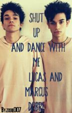 Shut Up And Dance With Me /Lucas & Marcus DOBRE /Zakończone  by zosiq007