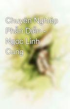 Chuyên Nghiệp Phẫn Diễn - Ngọc Linh Cung by NhiV81