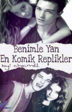 Benimle Yan En Komik Repliklerr by chicmill